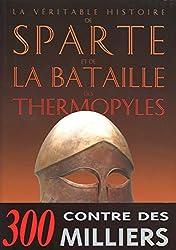 La Véritable histoire de Sparte et de la bataille des Thermopyles (La Véritable Histoire de...)
