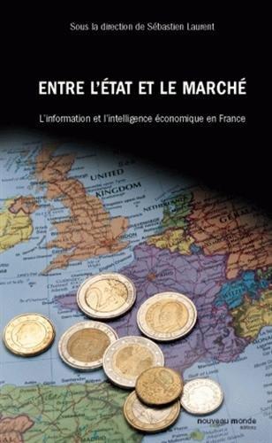 Entre l'Etat et le marché : l'information et l'intelligence économique en France
