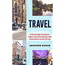 Budget Travel Guide for BackPackers: The Ultimate Budget Travel Hacking Guide for Students to travel the world for under $30 a day (A Travel Reference ... Travel Guides) Book 1) (English Edition)