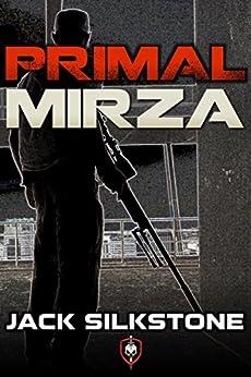 PRIMAL Mirza (A PRIMAL Action Thriller) (The PRIMAL Series) (English Edition) von [Silkstone, Jack]