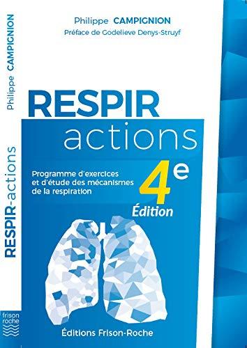 Respir-Actions. Programme d'exercices et d'étude des mécanismes de la respiration par Campignion Philippe