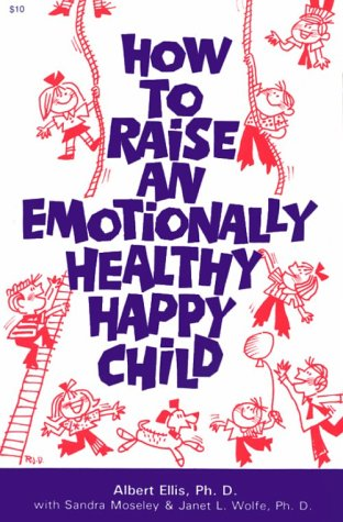 How to Raise an Emotionally Happy and Healthy Child por Dr Albert Ellis
