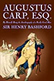 Augustus Carp, Esq., Being the Autobiography of a Really Good Man by Sir Henry Bashford, Fiction, Literary, Classics, Ac