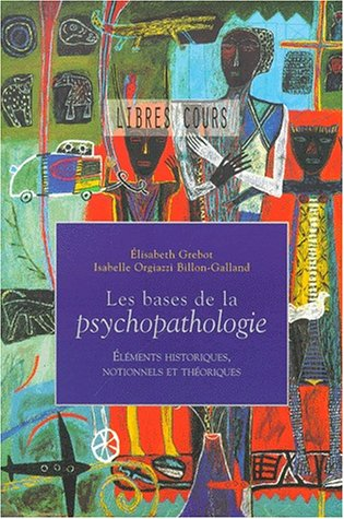 Les bases de la psychopathologie : Eléments historiques, notionnels et théoriques par Elisabeth Grebot