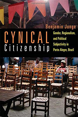 Cynical Citizenship: Gender, Regionalism, and Political Subjectivity in Porto Alegre, Brazil