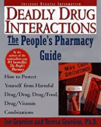 Deadly Drug Interactions: The People's Pharmacy Guide : How to Protect Yourself from Harmful Drug/Drug, Drug/Food, Drug/Vitamin Combinations