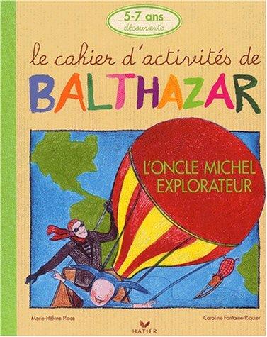 L'oncle Michel explorateur. Le cahier d'activités de Balthazar 5-7 ans