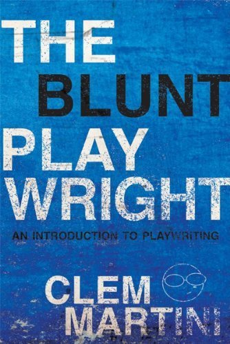 The Blunt Playwright: An Introduction to Playwriting by Martini, Clem (2007) Paperback