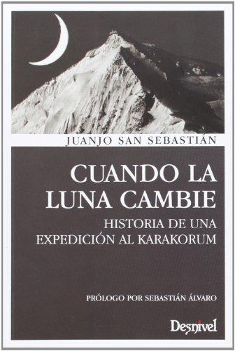 Cuando La Luna Cambie. Historia De Una Expedición Al Karakorum (Literatura (desnivel))