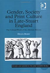 Gender, Society and Print Culture in Late-Stuart England: The Cultural World of the Athenian Mercury (Women and Gender in the Early Modern World)