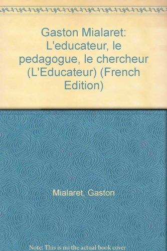 Gaston Mialaret, l'éducateur, le pédagogue, le chercheur