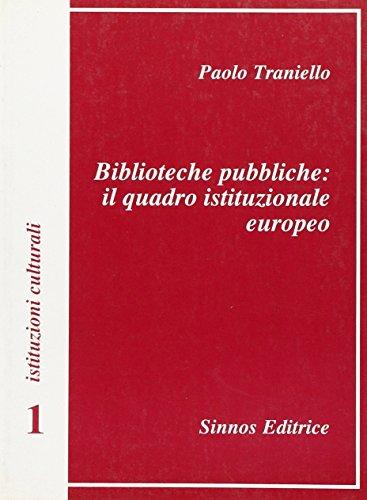 Biblioteche pubbliche: il quadro istituzionale europeo (Istituzioni culturali) por Paolo Traniello