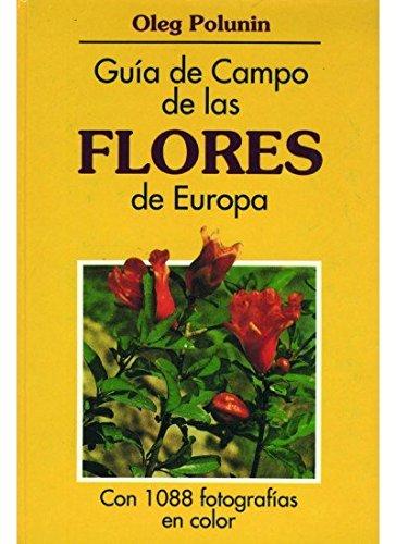 GUIA CAMPO DE LAS FLORES DE EUROPA (GUIAS DEL NATURALISTA-PLANTAS CON FLORES) por POLUNIN. OLEG