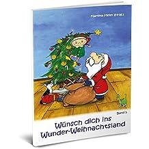 Wünsch dich ins Wunder-Weihnachtsland 05 -Advent, Weihnachten, Weihnachtsgeschichte, Weihnachtsanthologie, Adventskalender, Christus, Weihnachtsmann, Nikolaus,