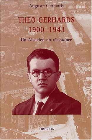 Théo Gerhards 1900-1943 : Un Alsacien en résistance
