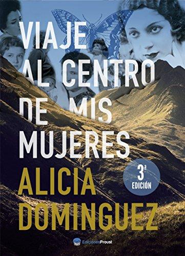 Viaje al centro de mis mujeres por Alicia Domínguez Pérez