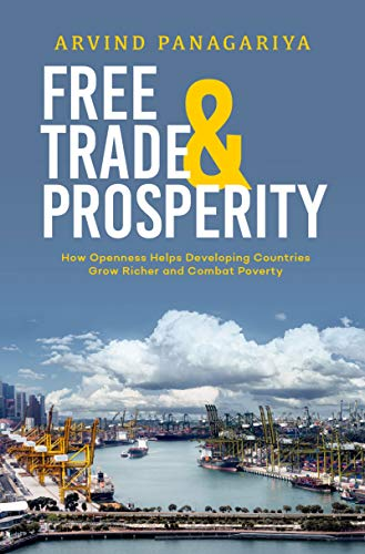 Free Trade and Prosperity: How Openness Helps the Developing Countries Grow Richer and Combat Poverty (English Edition)