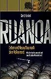 Ruanda: Leben und Neuaufbau nach dem Völkermord. Wie Geschichte gemacht und zur offiziellen Wahrheit wird -
