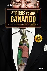 Los ricos vamos ganando: Señores contra ciudadanos en la España neofeudal par Antón Losada