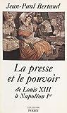 La Presse et le Pouvoir de Louis XIII à Napoléon 1er (Pour l'histoire) (French Edition)