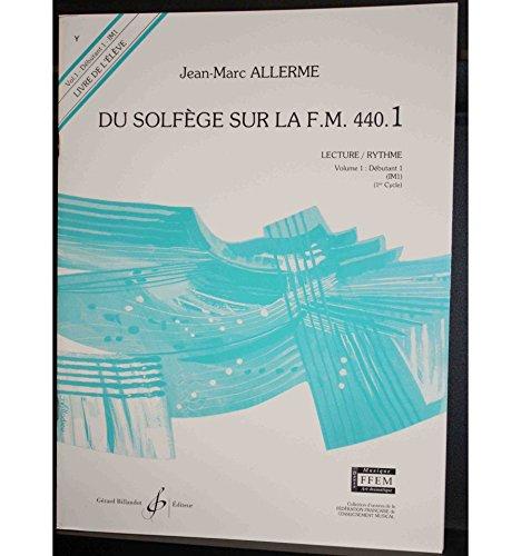 ALLERME Du Solfège sur la FM 440.1 Lecture et Rythme Vol.1 débutant 1
