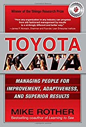 Toyota Kata: Managing People For Improvement, Adaptiveness, and Superior Results
