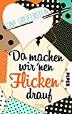 Da machen wir´nen Flicken drauf: Roman von Gina Greifenstein