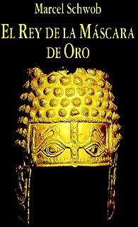 El Rey de la Máscara de Oro par Marcel Schwob