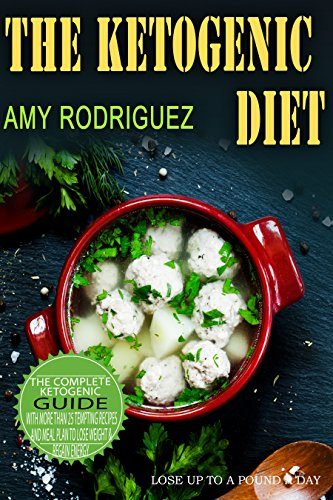 The Ketogenic Diet: The Complete Ketogenic Diet Guide, with More Than 25 Tempting Recipes and Meal Plan to Lose Weight & Regain Energy (English Edition)