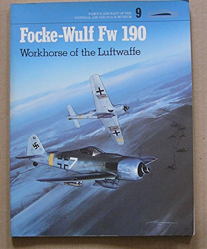 Focke-wulf Fw 190: Workhorse of the Luftwaffe (Famous Aircraft of the National Air and Space Museum, Band 9) - Air-space Museum