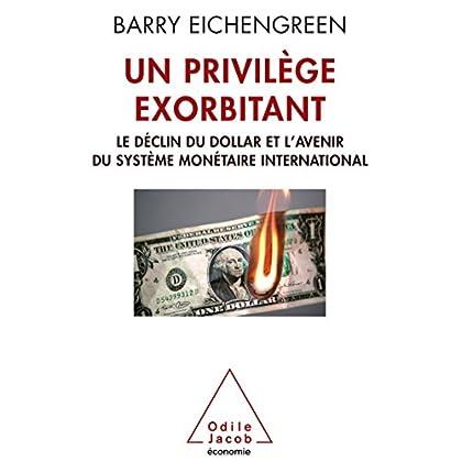 Un privilège exorbitant: Le déclin du dollar et l'avenir du système monétaire international