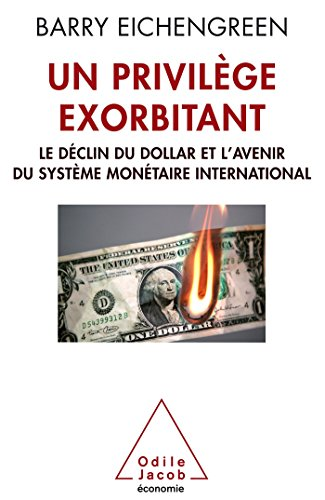 Un privilge exorbitant: Le dclin du dollar et l'avenir du systme montaire international