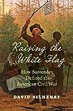 Raising the White Flag: How Surrender Defined the American Civil War