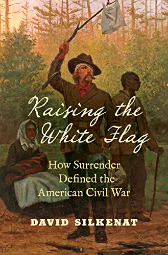 Price comparison product image Raising the White Flag: How Surrender Defined the American Civil War (Civil War America)