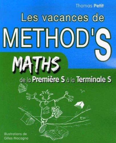 Mathématiques de la 1e à la Tle S : Les vacances de Method's par Thomas Petit