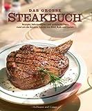 Das große Steakbuch: Die besten Rezepte, Geschichten und Anekdoten rund um die feinsten Stücke vom Rind, Kalb und Lamm