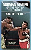 King of the hill: Norman Mailer on the fight of the century (Signet Book)