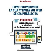 Come promuovere la tua attività sul web senza pubblicità: 54 soluzioni di Content marketing pronte all'uso che funzionano anche senza budget (Italian Edition)