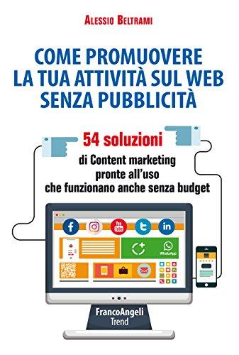 Come promuovere la tua attivit sul web senza pubblicit: 54 soluzioni di Content marketing pronte all'uso che funzionano anche senza budget