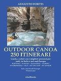 250 Itinerari Outdoor, Canoa-Kayak. I migliori percorsi in Italia e in Europa
