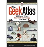 [( The Geek Atlas: 128 Places Where Science & Technology Come Alive By Graham-Cumming, John ( Author ) Paperback Jun - 2009)] Paperback