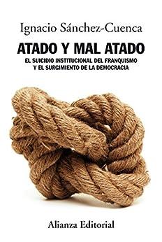 Atado y mal atado (Alianza Ensayo) de [Sánchez-Cuenca, Ignacio]