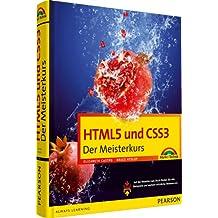 HTML5 und CSS3 - HTML5 und CSS3. Der Meisterkurs. Alle neuen Funktionen und Möglichkeiten von HTML5 und CSS3 werden umfassend erklärt. (M+T Meisterkurs)