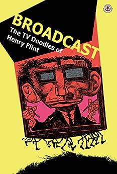 Broadcast: The TV Doodles of Henry Flint van [Dethan, Cy]