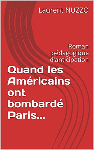 Quand les Américains ont bombardé Paris...: Roman pédagogique d'anticipation (French Edition)