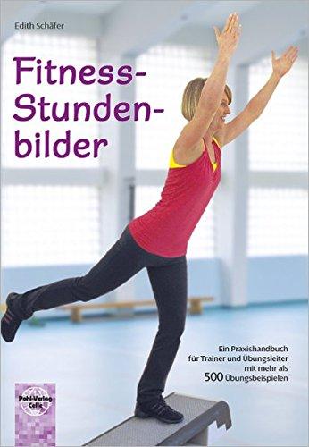 Fitness-Stundenbilder: Ein Praxishandbuch für Trainer und Übungsleiter mit mehr als 500 Übungsbeispielen