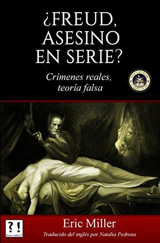¿Freud, asesino en serie?: Crímenes reales, teoría falsa