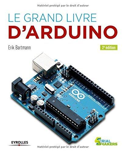 GRAND LIVRE D'ARDUINO (LE) 2E ?D. by ERIK BARTMANN