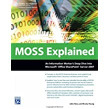 Moss Explained: An Information Worker's Deep Dive Into Microsoft Office Sharepoint Server 2007