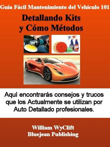 Guía Fácil Mantenimiento del vehículo 101 - Detallando Kits y Cómo Métodos